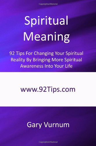 9781450554947: Spiritual Meaning: 92 Tips For Changing Your Spiritual Reality By Bringing More Spiritual Awareness Into Your Life