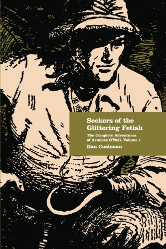 9781450555272: Seekers of the Glittering Fetish: The Complete Adventures of Armless O'Neil, Volume 1