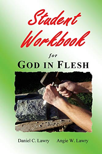 Student Workbook for God in Flesh: Lawry, Mr. Daniel C., Lawry, Mrs. Angie W.