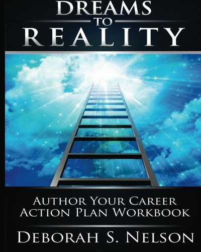 Dreams to Reality: Author Your Career Action: Nelson, Deborah S.
