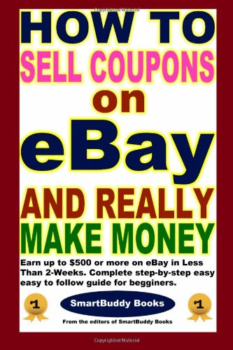 How To Sell Coupons on eBay and Really Make Money: of SmartBuddy Books, The Editors
