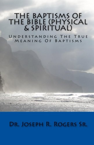 9781450558853: The Baptisms Of The Bible (Physical & Spiritual): What It Means To Be Baptized