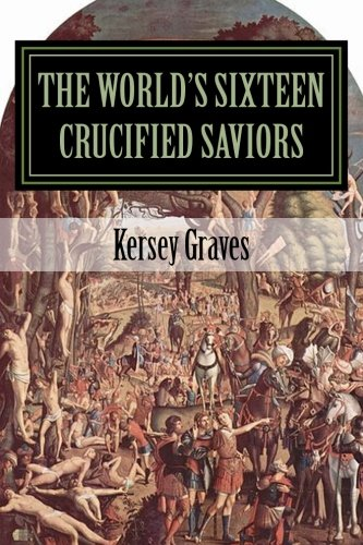 9781450558969: The World's Sixteen Crucified Saviors