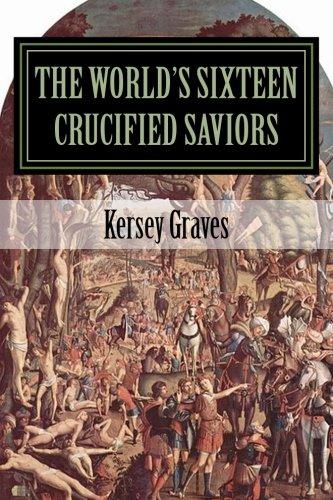 9781450558969: The World's Sixteen Crucified Saviors
