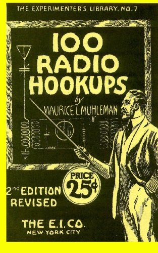100 Radio Hookups: Radio Circuits for Experimenters from the 1920's: Muhleman, Maurice L