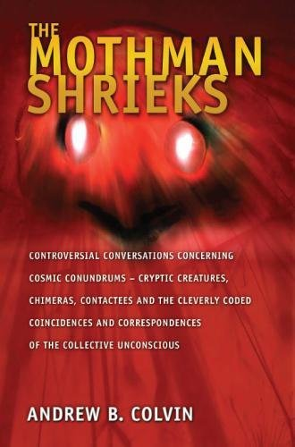 9781450562669: The Mothman Shrieks: Controversial Conversations Concerning Cosmic Conundrums - Cryptic Creatures, Chimeras, Contactees, and the Cleverly Coded ... Correspondences of the Collective Unconscious