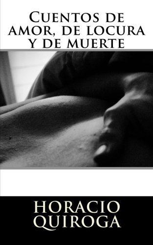 9781450564526: Cuentos de amor, de locura y de muerte (Spanish Edition)