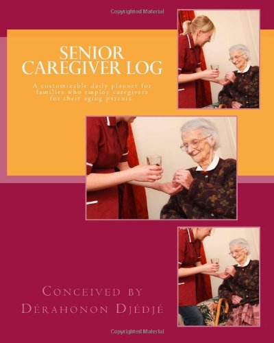 9781450564854: Senior caregiver Log: A customizable daily planner for families who employ caregivers for their elderly parents.