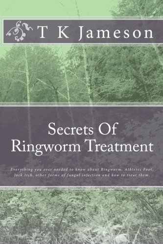9781450565226: Secrets Of Ringworm Treatment: Everything you ever needed to know about Ringworm, Athletes Foot, Jock Itch, other forms of fungal infection and how to treat them.