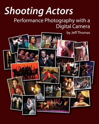 Shooting Actors: Performance Photography with a Digital Camera - Thomas, Jeff