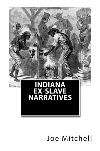 9781450566704: Indiana Ex-Slave Narratives: A Folk History of Slavery in the United States from Interviews with Former Indiana Slaves conducted by the Works Progress Administration.