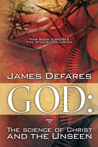 God: The Science of Christ and the Unseen: James Defares
