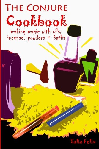 9781450573177: The Conjure Cookbook: Making Magic with Oils, Incense, Powders and Baths