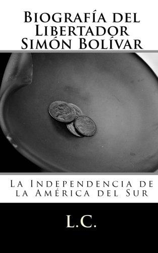 9781450577205: Biografía del Libertador Simón Bolívar: La Independencia de la América del Sur (Spanish Edition)