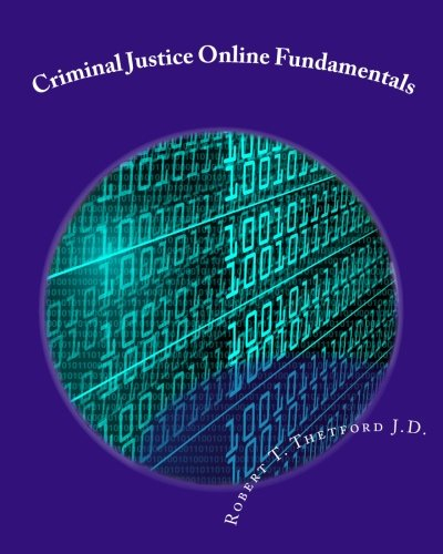Criminal Justice Online Fundamentals: A Workbook intended to accompany a course of the same name at...