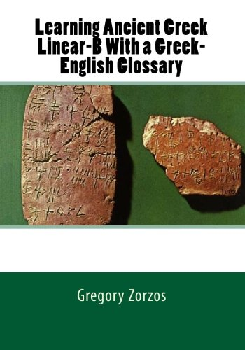 9781450577410: Learning Ancient Greek Linear-B With a Greek-English Glossary