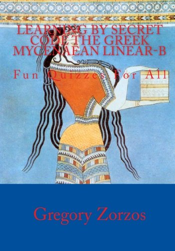 9781450577847: Learning By Secret Code The Greek Mycenaean Linear-B: Fun Quizzes For All