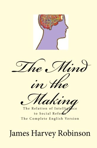 9781450578011: The Mind in the Making: The Relation of Intelligence to Social Reform