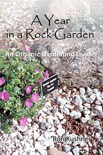 A Year in a Rock Garden: An: Kushner, Ron