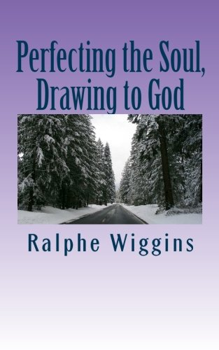 Perfecting the Soul, Drawing to God: An enhanced technology for approaching enlightenment: Ralphe ...