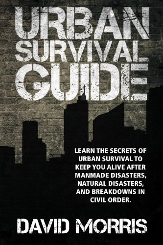 9781450582230: Urban Survival Guide: Learn The Secrets Of Urban Survival To Keep You Alive After Man-Made Disasters, Natural Disasters, and Breakdowns In Civil Order
