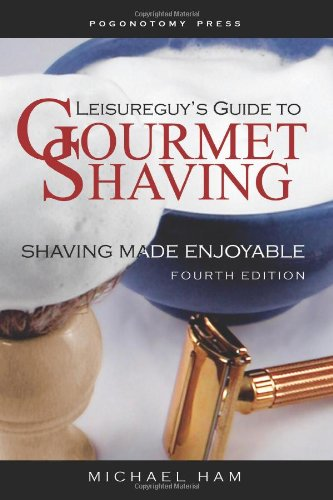 9781450582971: Leisureguy's Guide to Gourmet Shaving, Fourth Edition: Shaving Made Enjoyable
