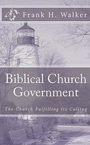 9781450585330: Biblical Church Government: The Church Fulfilling Its Calling