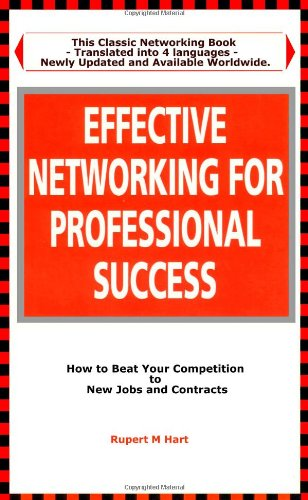 Effective Networking for Professional Success: How to Beat your Competition to New Jobs and ...