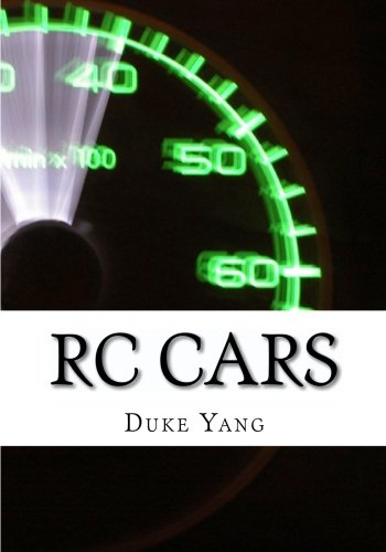 RC Cars: All About Nitro RC Cars, Gas RC Cars, Electric RC Cars and More!: Yang, Duke
