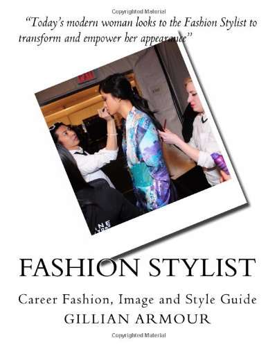 Fashion Stylist: A How to Guide: AICI CIP, Gillian Armour