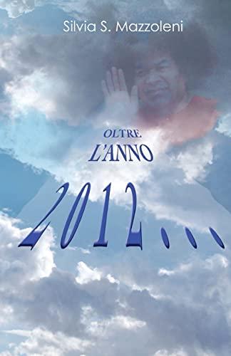 Oltre L Anno 2012. (Paperback) - Silvia S Mazzoleni