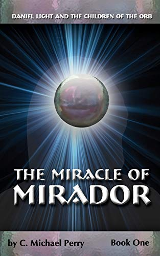 9781450592499: The Miracle Of Mirador: Daniel Light and the Children of the Orb