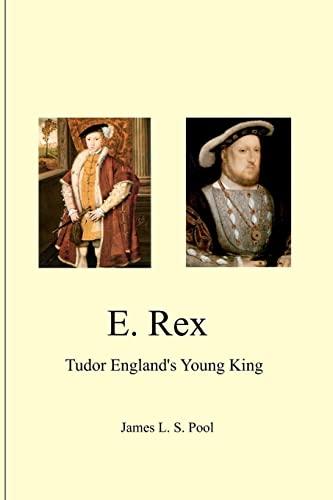 E. Rex: Tudor England's Young King: James L. S. Pool