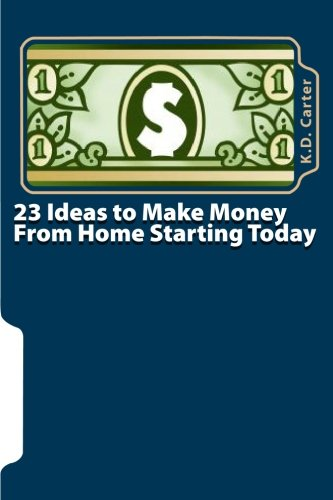 9781450597111: 23 Ideas to Make Money From Home Starting Today: Businesses That Anyone Can Start To Take Control Over Their Income, Their Time and Their Future
