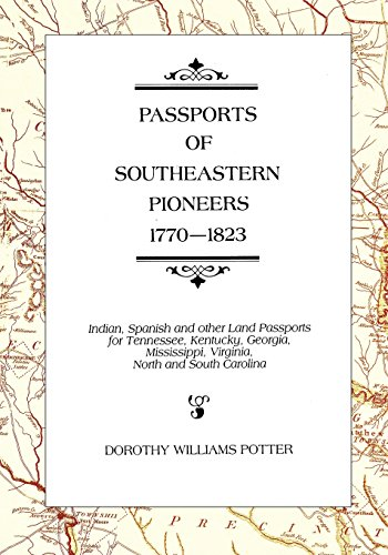 9781450597753: Passports of Southeastern Pioneers, 1770-1823: Indian, Spanish and Other Land Passports for Tennessee, Kentucky, Georgia, Mississippi, Virginia, North and South Carolina
