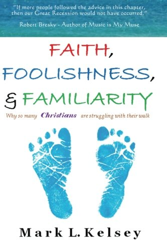 9781450597944: Faith, Foolishness, & Familiarity: Why So Many Christians Are Struggling with Their Walk