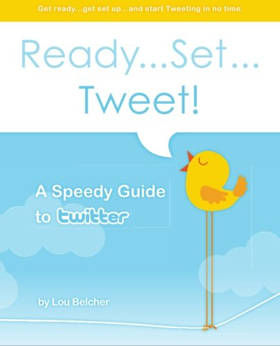 9781450598255: Ready...Set...Tweet! A Speedy Guide to Twitter: Get ready...get set up...and start Tweeting in no time.