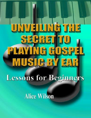 9781450701297: Unveiling the Secret to Playing Gospel Music By Ear, Lessons for Beginners