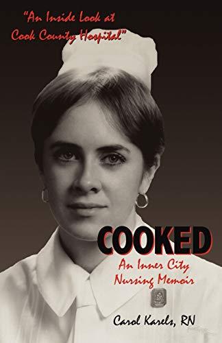9781450706629: Cooked: An Inner City Nursing Memoir