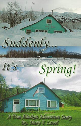 Suddenly.It's Spring!: A True Alaskan Adventure Story: Lovel, Mary T.