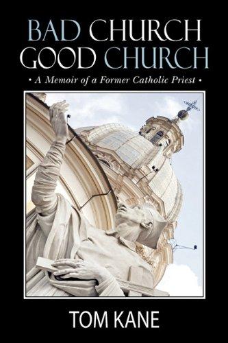 9781450708777: Bad Church Good Church: A Memoir of a Former Catholic Priest