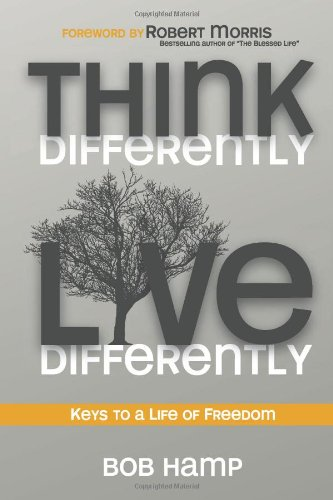 Think Differently Live Differently: Keys to a: Hamp, Bob