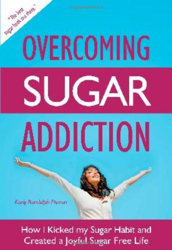 9781450721912: Overcoming Sugar Addiction: How I Kicked My Sugar Habit and Created a Joyful Sugar Free Life