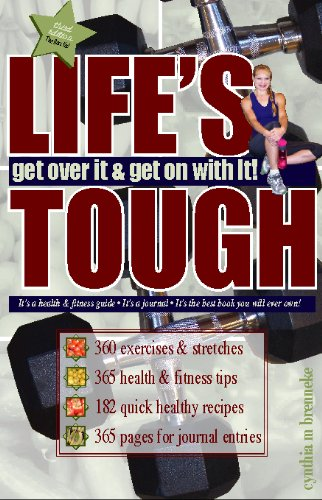 LIFE`s TOUGH. GET OVER IT & GET ON WITH IT!; HEALTH & FITNESS JOURNAL; Signed *: BRENNEKE, ...