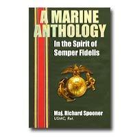 A Marine Anthology In the Spirit of Semper Fidelis: Maj. Richard Spooner USMC, Ret.