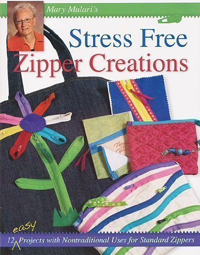 9781450750707: Stress Free Zipper Creations: 12 Easy Projects with Nontraditional Uses for Standard Zippers