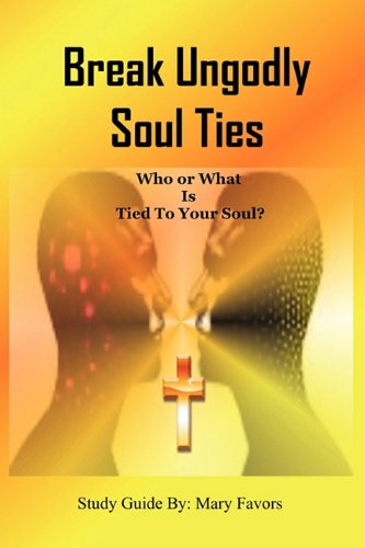 9781450763615: Break Ungodly Soul Ties (Who or What Is Tied to Your Soul?)