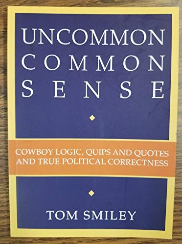 9781450764384: Uncommon common sense: Cowboy logic, quips & quotes...
