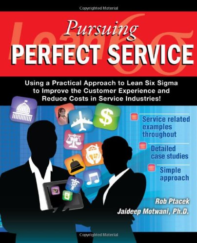 Lean Six Sigma for Service - Pursuing Perfect Service - Using a Practical Approach to Lean Six ...
