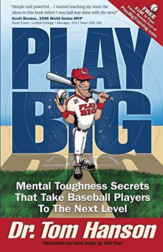 Play Big: Mental Toughness Secrets That Take Baseball Players to the Next Level: Dr. Tom Hanson